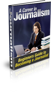 Product picture A Career in Journalism - Beginners Guide to Becoming a Journ